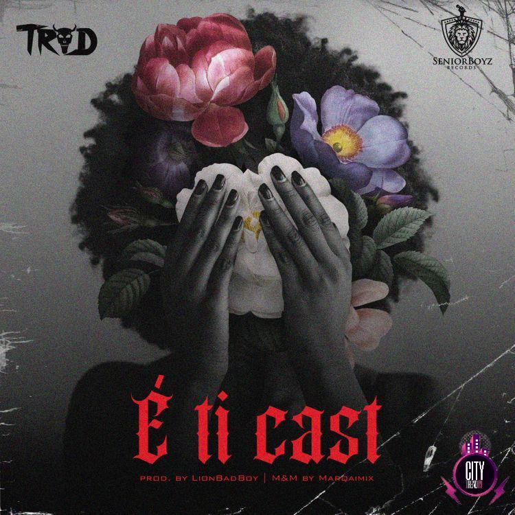 TROD – E Ti Cast