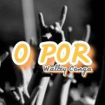 Walley Conga – O Por