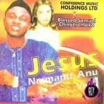 Blessed Samuel Chimnyeremaka – Jesus Nmanu Anu Vol. 1