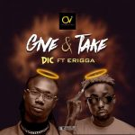DIC – Give Take ft. Erigga