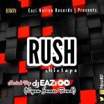 DJ Eazi007 – Rush Mix