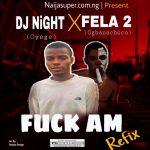 DJ Night x Fela 2 — Fuck Am (Refix)