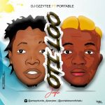 DJ Ozzytee ft. Portable – Oti Lo Free Jingle