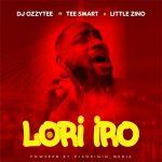 DJ Ozzytee ft. Tee Smart x Little Zion — Lori Iro