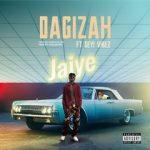 Dagizah ft. Seyi Vibez – Jaiye