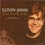 Elton John — Friends Never Say Goodbye