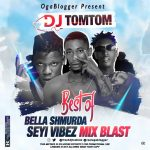 OGaBlogger ft. DJ TomTom – Best of Bella Shmurda & Seyi Vibez Mix