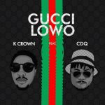 K Crown ft. CDQ – Gucci Lowo
