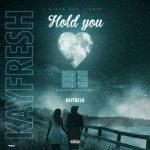 Kayfresh — Hold You