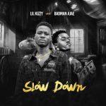 Lil Kizzy ft. Badman Ajae – Slow Down