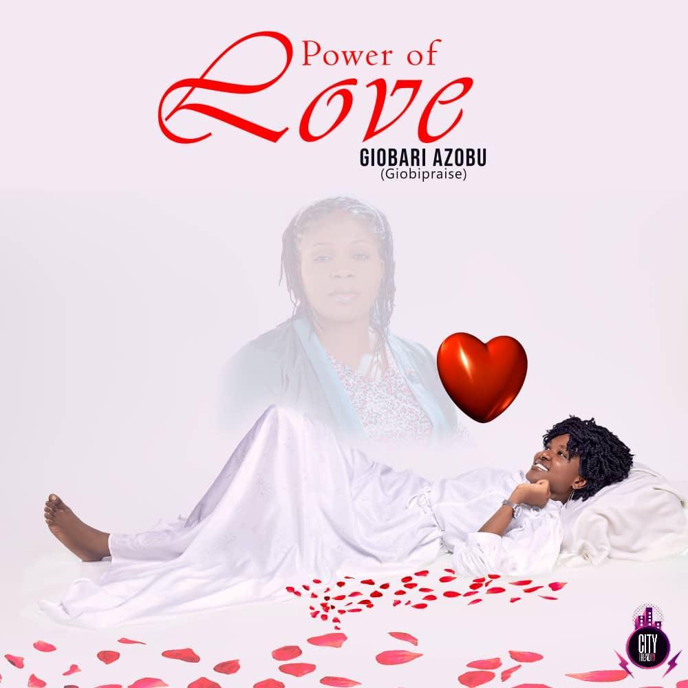 Power Of Love By Giobari Azobu Giobipraise