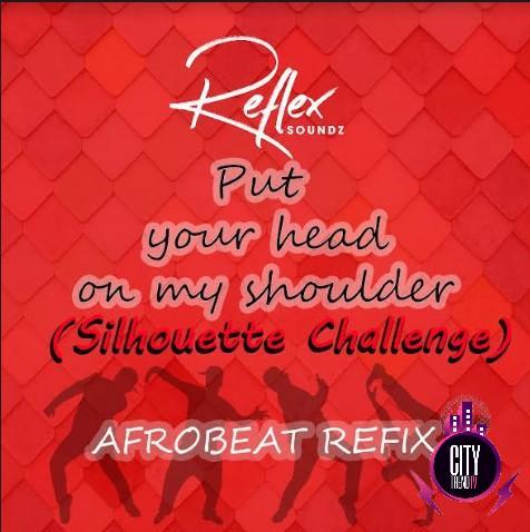 Reflex Soundz – Put Your Head On My Shoulder Afrobeat R