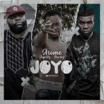 Arome ft. Jaywillz & Slow Dog – Joyo