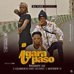 Wharspy Jay ft. Glorious Omo Mummy x Mathew D – Igara Paso