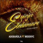 Adebukola ft. Midenyc – Eyinju Eledumare