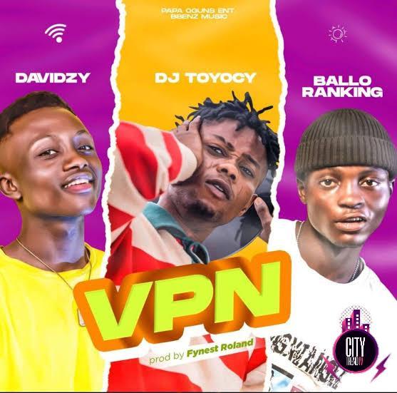 Balloranking — VPN ft. DJ Toyocy Davidzy