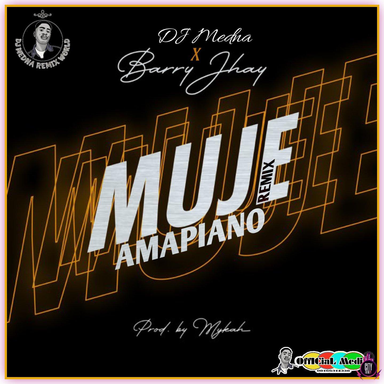 DJ Medna x Barry Jhay – Muje Amapiano Refix