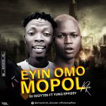 DJ Ozzytee ft. Yung Effissy — Eyin Omo Mopo Refix