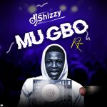 DJ Shizzy ft. DTop — Mugbo (Refix)