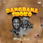 DJ Shizzy ft. Fela2 – Dangbana Shoko