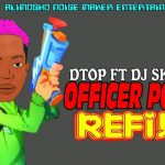 DTop ft. DJ Skipo — Officer Poly (Refix)