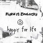 Flykid — Happy For Life ft. Zinoleesky