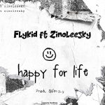 Flykid — Happy For Life ft. Zinoleesky