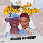 Incredible Noble ft. Dtop — Baba Noble Orin Tayin