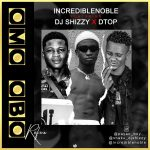 Incredible Noble ft. DJ Shizzy & DTop — Omo Obo (Refix)