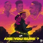 Lyta ft. Naira Marley, Zinoleesky & Emo Grae – Are You Sure?