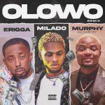 Milado ft. Erigga & Murphy Mccarthy – Olowo (Remix)