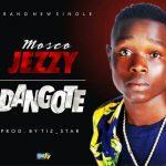 Mosco Jezzy – Dangote