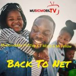 Musicmobiltv ft. DTop x T Mizzy & Mr Fellow – Back To Net