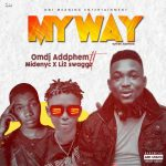 Omdj Addphem ft. Midenyc x Li2 Swaggz – My Way