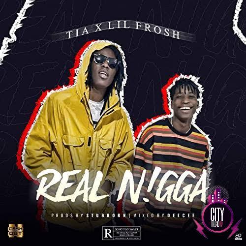 TIA ft. Lil Frosh – Real Ngga