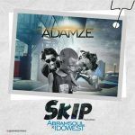 Adamze ft. Abramsoul & Idowest — Skip