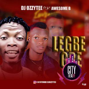 DJ Ozzytee ft. Awesome B — Le Gbe Gbe