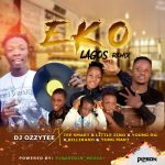 DJ Ozzytee ft. Tee Smart x Little Zino x Young OG x Billirano & Yung Mart – Eko (Lagos) Remix