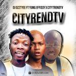 DJ Ozzytee ft. Yung Effissy x CityTrendTV — CityTrendTv