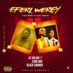DJ Salam ft. Evang Oba & Black Camaru — Eferi Werey (Refix)