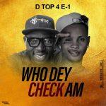 DTop 4 E-1 – Who Dey Check Am