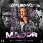 Ijoba Bugatti ft. Idowest & TIA — Major