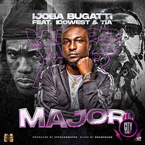 Ijoba Bugatti ft. Idowest TIA — Major