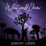 Jeremy Loops — What Would I Know