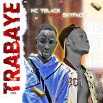 MC TBlack ft. Sky Face — Trabaye