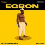 Masterkraft – Egbon ft. Phyno