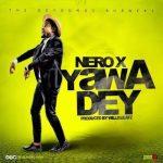 Nero X — Yawa Dey (Prod. Willis Beatz)