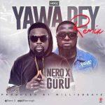 Nero X ft. Guru — Yawa Go Dey (Remix)
