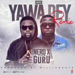 Nero X ft. Guru — Yawa Go Dey Remix