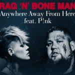 Rag n Bone Man Pnk — Anywhere Away from Here